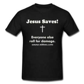 Jesus saves - everyone else roll for damage (t-shirt image).